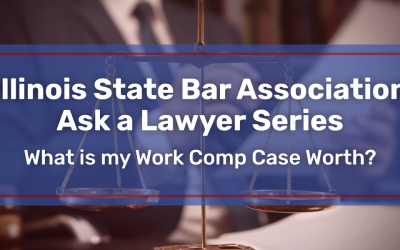 Illinois State Bar Association Ask a Lawyer Series – What is my Work Comp Case Worth?