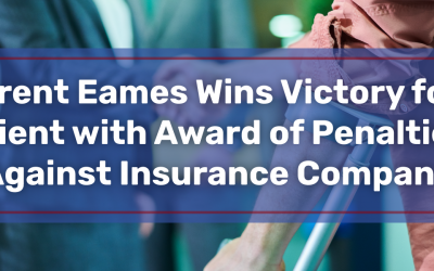 Brent Eames Wins Victory for Client with Award of Penalties Against Insurance Company