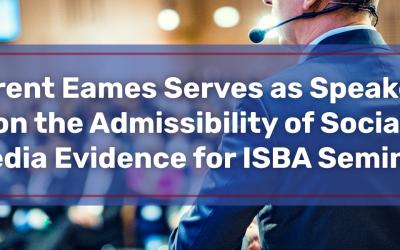 Brent Eames Serves as Speaker on the Admissibility of Social Media Evidence for ISBA Seminar